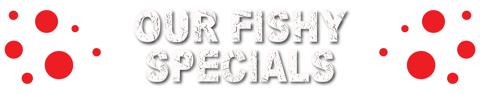 OUR FISHY SPECIALS-01